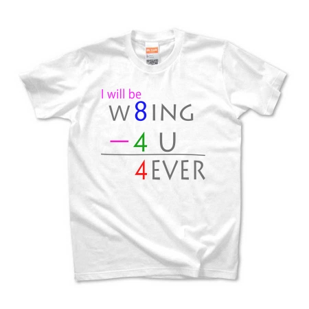 I will be W8ING-4U =4EVER